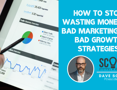 How to Stop Wasting Money on Bad Marketing and Bad Growth Strategies