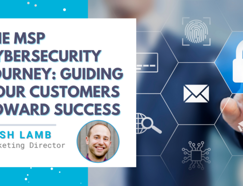 The MSP Cybersecurity Journey: Guiding Your Customers Toward Success
