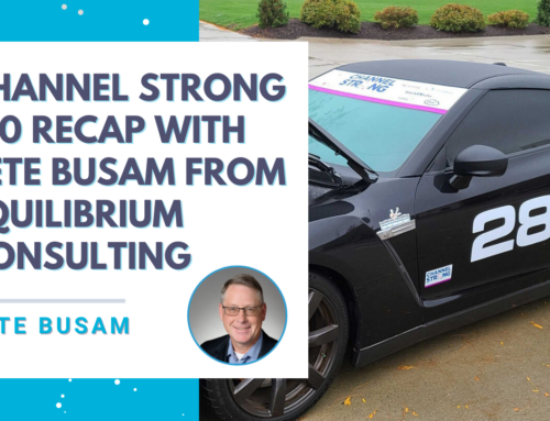 Channel Strong 2.0 Recap with Pete Busam from Equilibrium Consulting