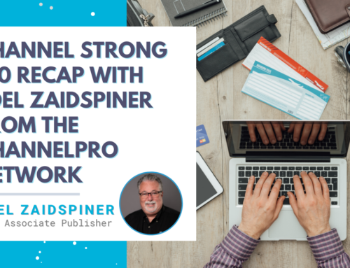 Channel Strong 2.0 Recap with Joel Zaidspiner from ChannelPro Network
