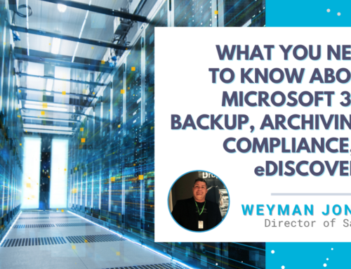 What You Need To Know About Microsoft 365 Backup, Archiving, Compliance, eDiscovery