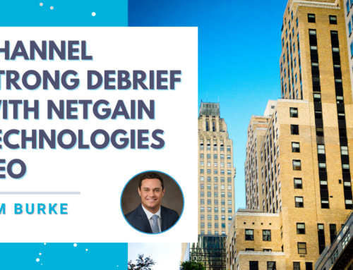 Channel Strong Debrief with NetGain Technologies CEO, Tim Burke