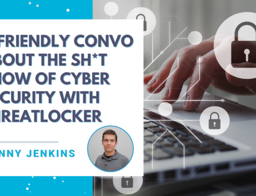 A Friendly Convo About the Sh*t Show of Cyber Security with ThreatLocker