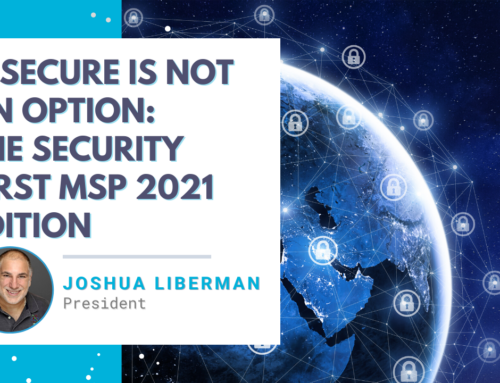 Insecure is Not an Option: The Security First MSP 2021 Edition with Joshua Liberman from Net Sciences, Inc.