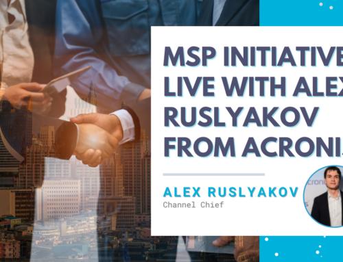 MSP Initiative LIVE with Alex Ruslyakov from Acronis
