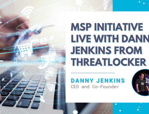 MSP Initiative LIVE with Danny Jenkins from ThreatLocker
